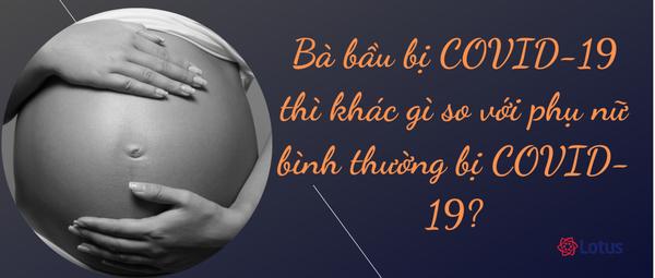 Bà bầu bị COVID-19 thì khác gì so với phụ nữ bình thường bị COVID-19? - Ảnh 1.